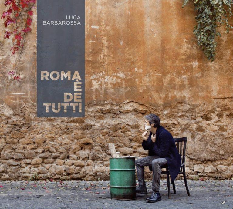 Roma è de tutti, canta Luca Barbarossa, ma amiamola